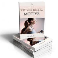 comment restez motivé pour toujours