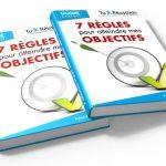 7 rêgles pour atteindre ses objectifs