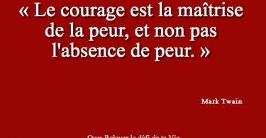 Le courage est la maîtrise de la peur...