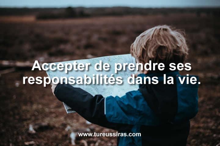 Accepter de prendre ses responsabilités dans la vie.