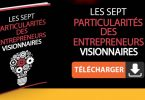 Les Sept particularités des Entrepreneurs Visionnaires.