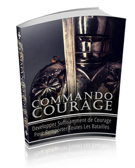Comment développer suffisamment de courage pour remporter toutes les Batailles