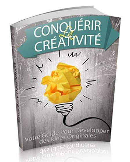Conquérir la Créativité Ou comment développer des idées originales.