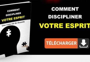 Comment discipliner ton esprit clé de la réussite ?