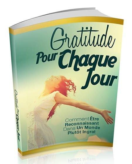 Gratitude pour chaque jour Ou comment être reconnaissant Dans un Monde Plutôt Ingrat.