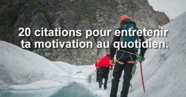 20 citations pour entretenir sa motivation au quotidien.