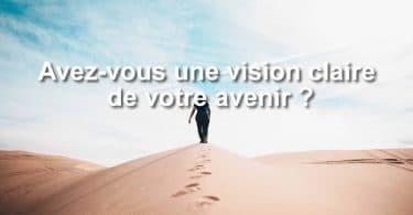 Avez-vous une vision claire de votre avenir ?