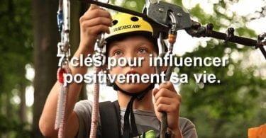7 clés pour influencer positivement sa vie Aujourd'hui.