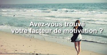 Avez-vous trouvé votre facteur de motivation ?