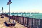 Changer sa façon de penser pour changer sa vie.