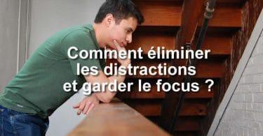 Comment éliminer les distractions et garder le focus ?