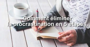 Comment éliminer la procrastination en 5 étapes.