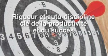 Rigueur et auto-discipline clé de la productivité et du succès.
