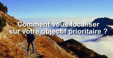 Comment vous focaliser sur votre objectif prioritaire ?