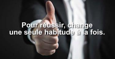 Pour réussir, change une seule habitude à la fois.