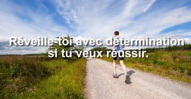 Réveille-toi avec détermination si tu veux réussir.