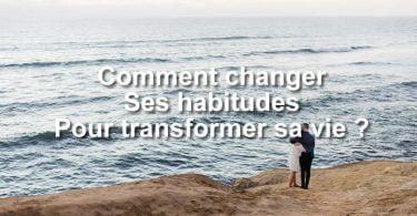 Comment changer ses habitudes pour transformer sa vie.