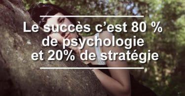 Le succès c'est 80 % de psychologie.