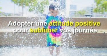 Adopter une attitude positive chaque jour.