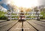 Qu'avez-vous décidé de faire pour changer votre vie ?