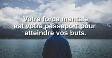 Votre force mentale est votre passeport vers la réussite