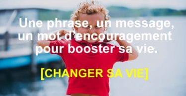 Une phrase d'encouragement pour booster sa vie.